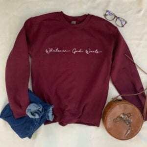 whatever God wants Catholic sweatshirt
